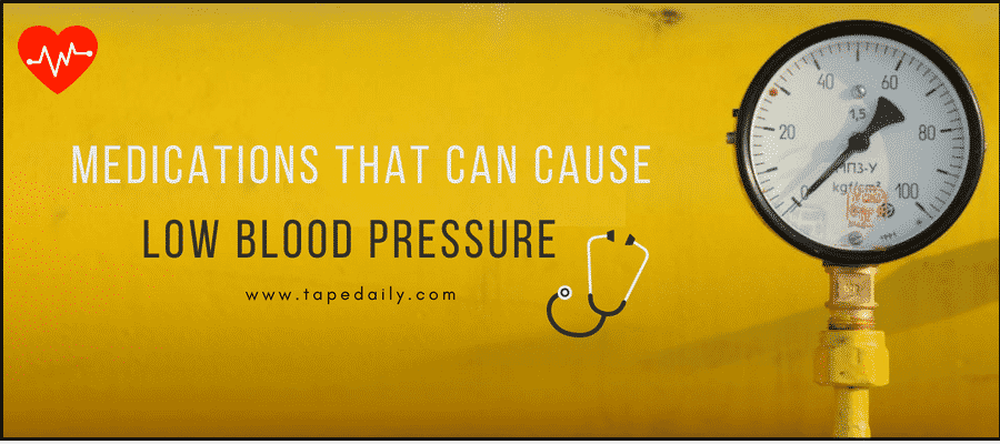 Medications That Can Cause Low Blood Pressure