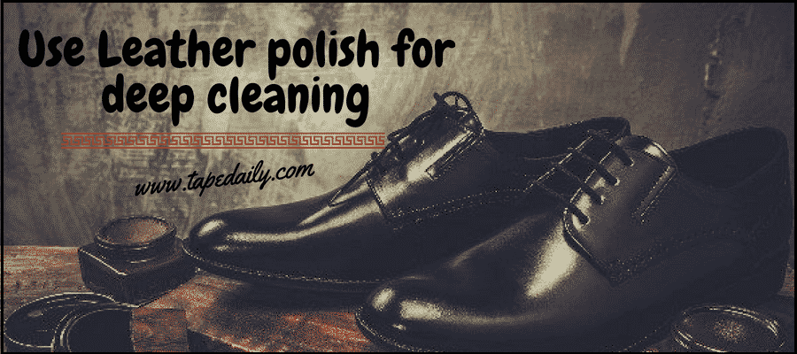Use leather polish for deep cleaning