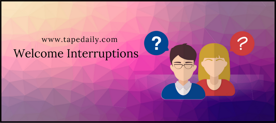 Welcome Interruptions