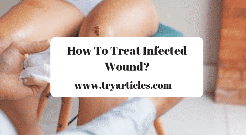 How To Treat Infected Wound
