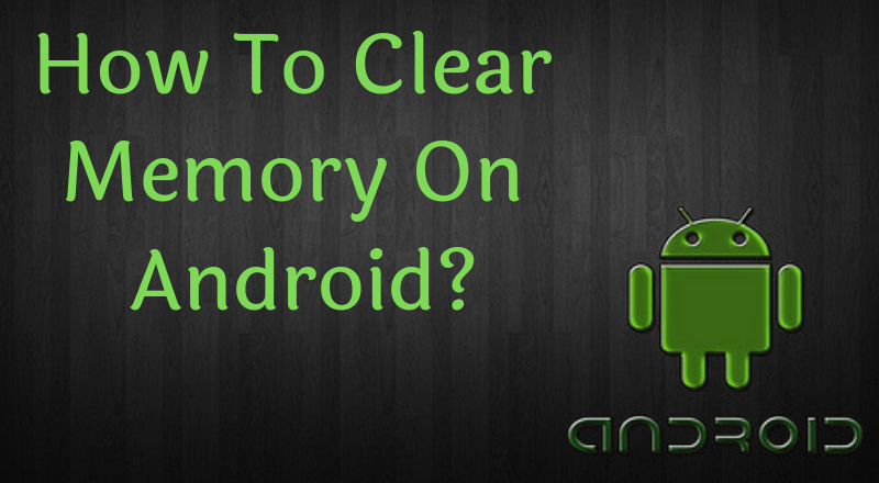 How To Clear Memory On Android