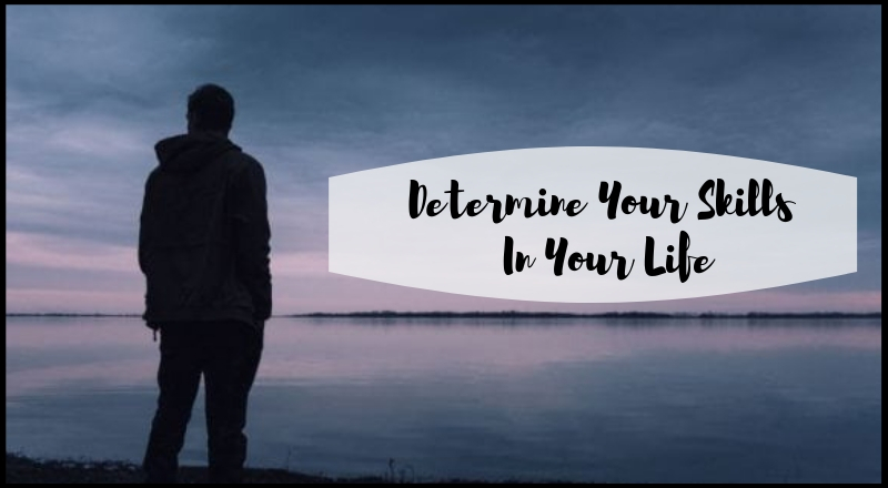 Determine Your Skills In Your Life