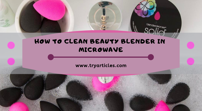 How to Clean Beauty Blender in Microwave