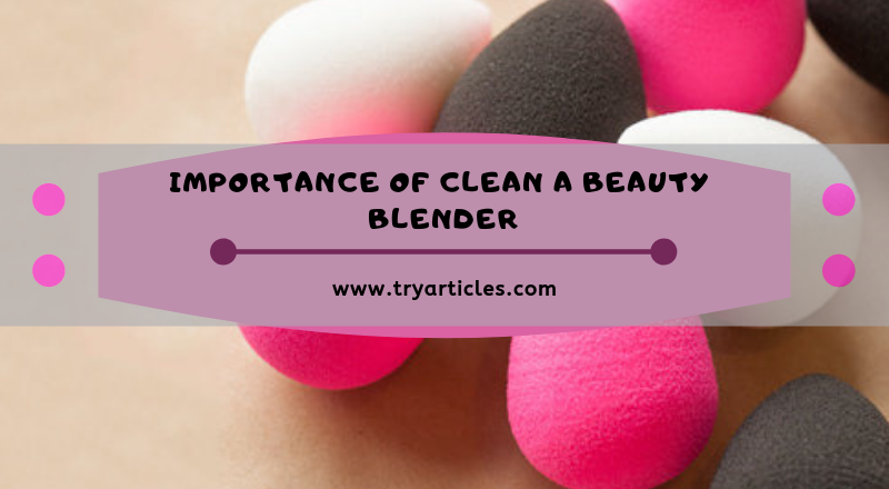 Importance of Clean a Beauty Blender