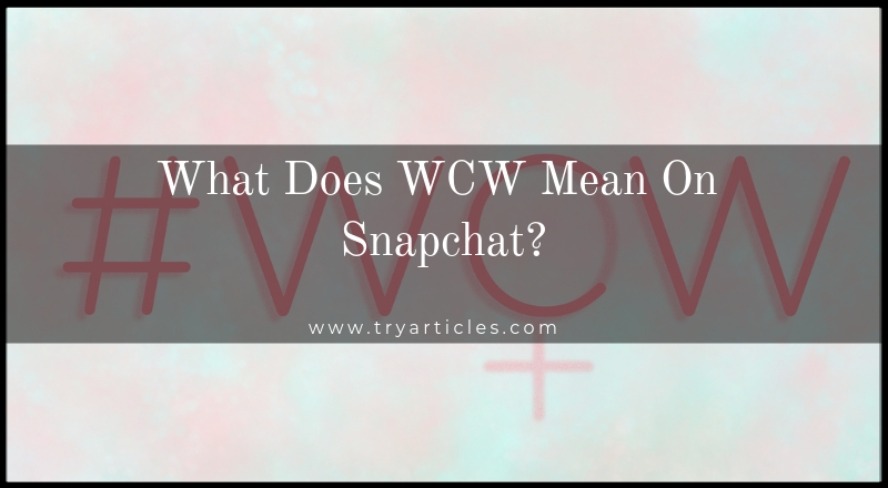 What Does WCW Mean On Snapchat