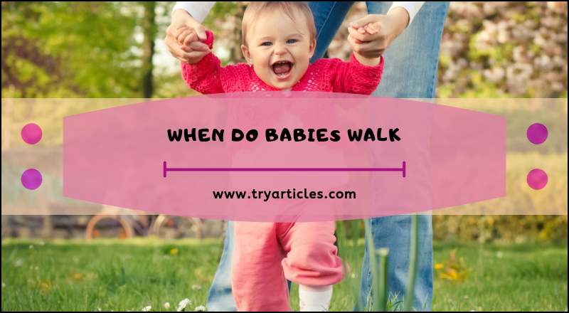 When do Babies Walk