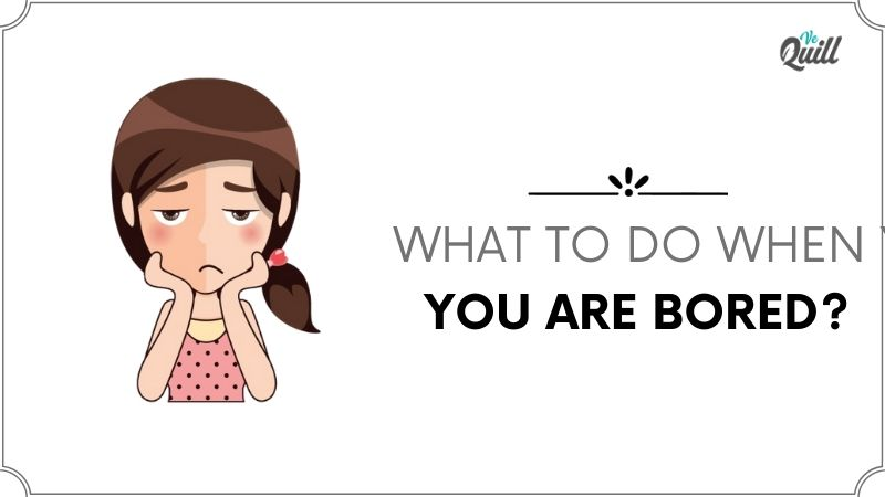 What To Do When You Are Bored