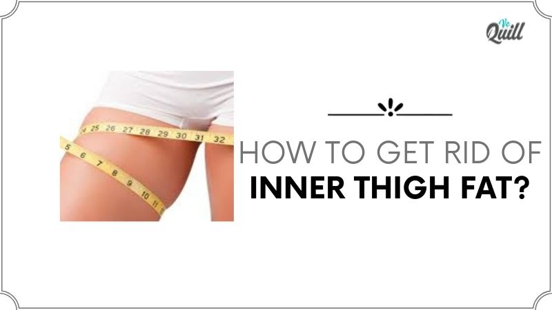 How To Get Rid Of Inner Thigh Fat?
